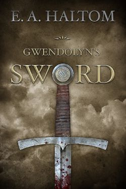 Gwendolyn's Sword Final E A Haltom 2